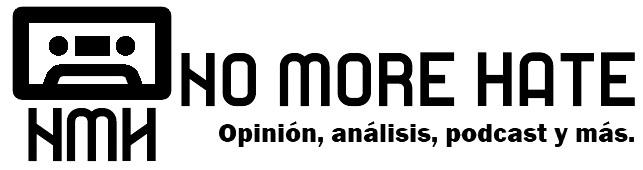 No More Hate | Opinión, análisis, podcast y más.